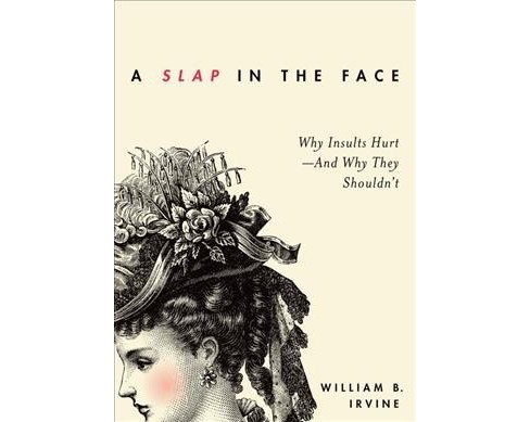 Slap in the Face : Why Insults Hurt - and Why They Shouldn't (Paperback) (William B. Irvine) - image 1 of 1