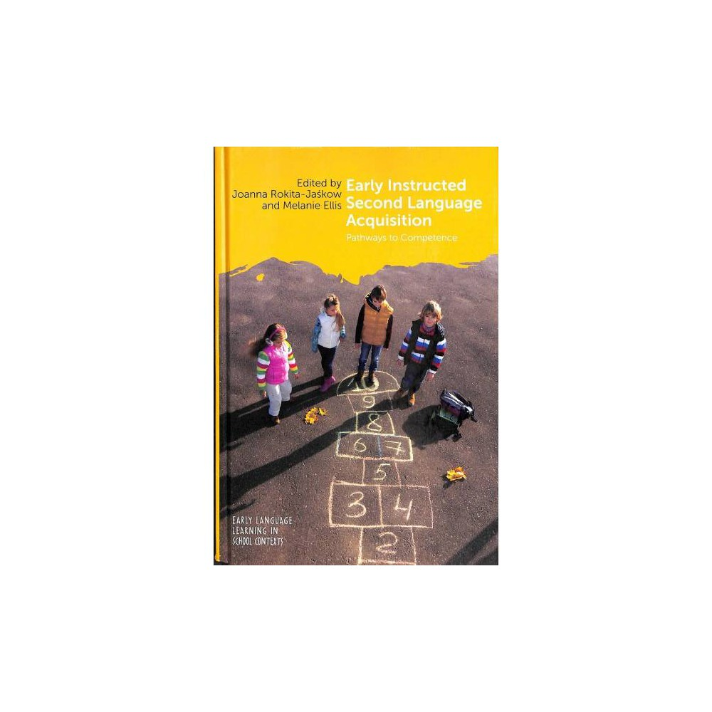 Early Instructed Second Language Acquisition : Pathways to Competence - (Hardcover)