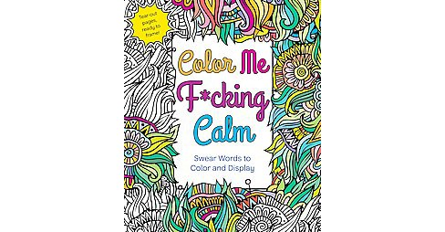 Color Me F*cking Calm : Swear Words to Color and Display (Paperback) - image 1 of 1