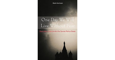 One Day We Will Live Without Fear : Everyday Lives Under the Soviet Police State (Hardcover) (Mark - image 1 of 1
