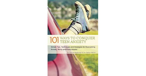 101 Ways to Conquer Teen Anxiety : Simple Tips, Techniques and Strategies for Overcoming Anxiety, Worry - image 1 of 1