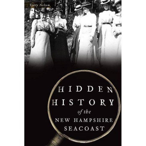 Hidden History of the New Hampshire Seacoast - by  Terry Nelson (Paperback) - image 1 of 1