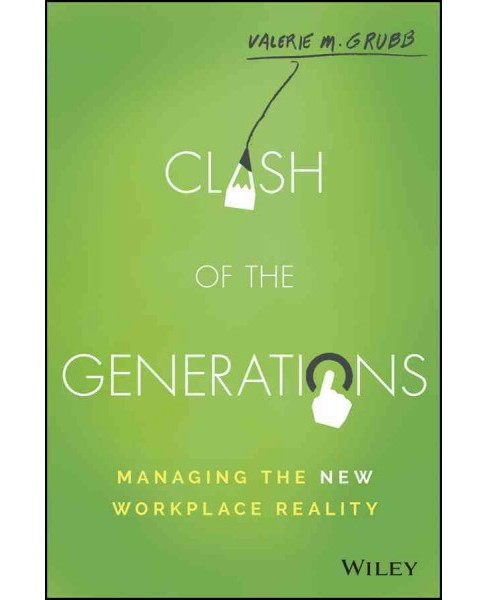 Clash of the Generations : Managing the New Workplace Reality (Hardcover) (Valerie M. Grubb) - image 1 of 1