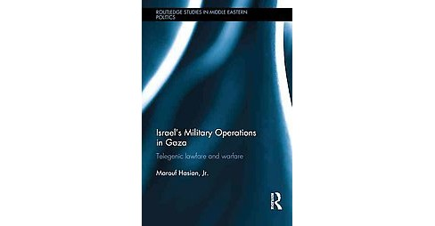 Israel's Military Operations in Gaza : Telegenic Lawfare and Warfare (Hardcover) (Jr. Marouf Hasian) - image 1 of 1