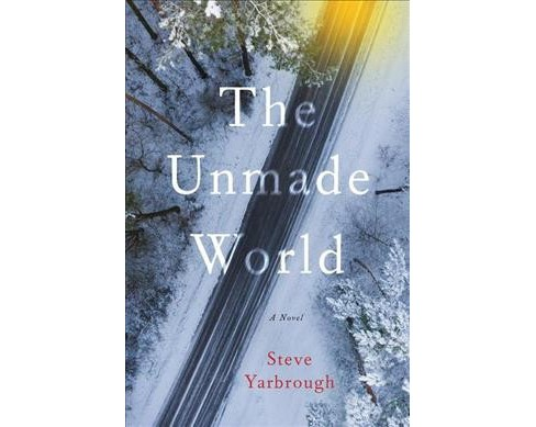 Unmade World -  by Steve Yarbrough (Paperback) - image 1 of 1