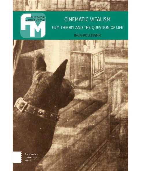 Cinematic Vitalism : Film Theory and the Question of Life -  by Inga Pollmann (Hardcover) - image 1 of 1