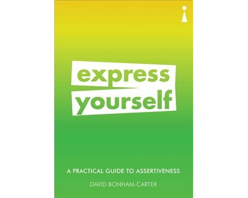 Express Yourself : A Practical Guide to Assertiveness -  by David Bonham-carter (Paperback) - image 1 of 1