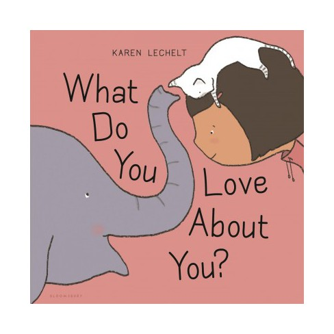 What Do You Love about You? - by  Karen Lechelt (Board_book) - image 1 of 1