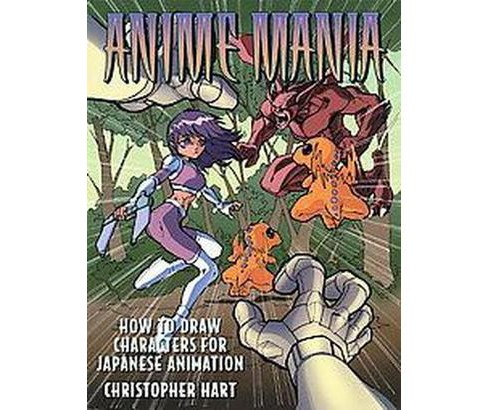 Anime Mania : How to Draw Characters for Japanese Animation (Paperback) (Christopher Hart) - image 1 of 1