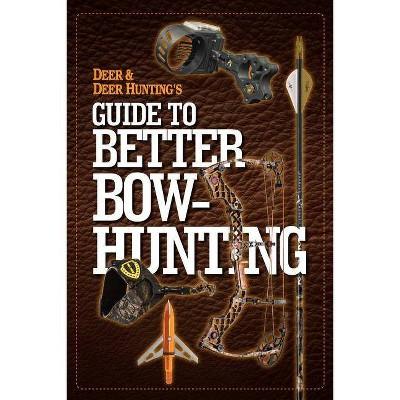 Deer & Deer Huntings Guide to Better Bow-Hunting
