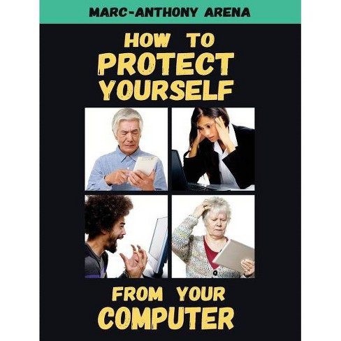 How to Protect Yourself from Your Computer - by  Marc-Anthony C Arena (Paperback) - image 1 of 1