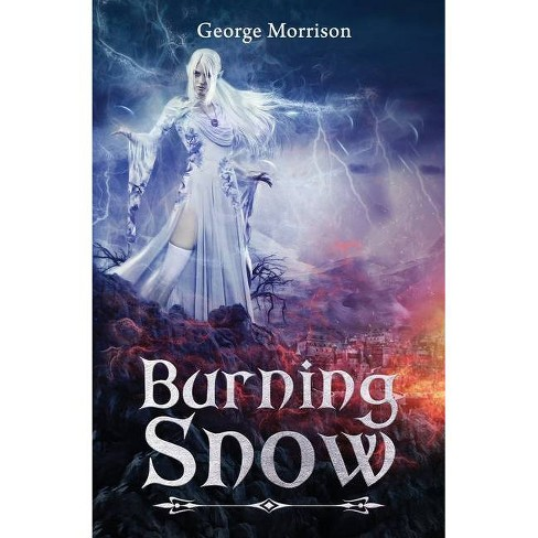 Burning Snow - by  George T Morrison (Paperback) - image 1 of 1