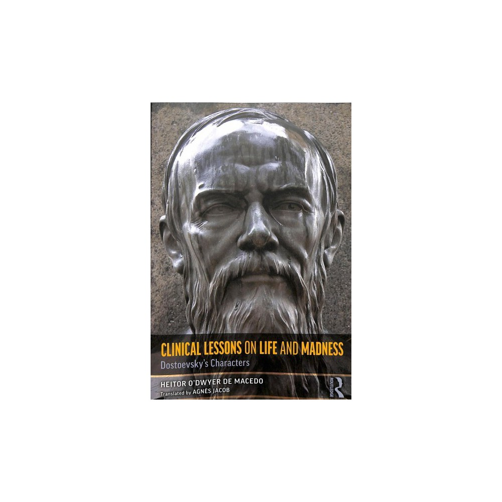 Clinical Lessons on Life and Madness : Dostoevsky's Characters - by Heitor O'dwyer De Macedo (Paperback)