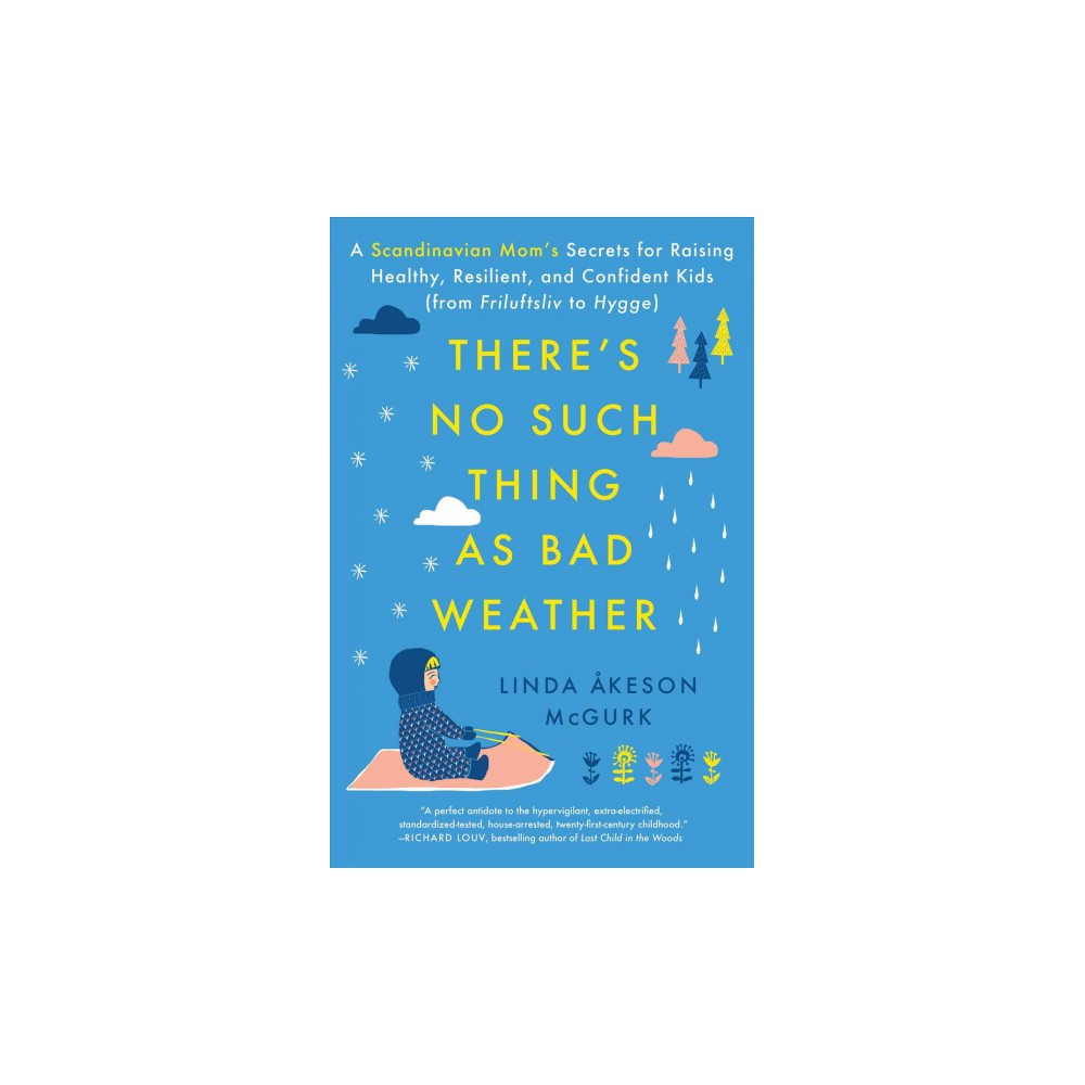 There's No Such Thing As Bad Weather : A Scandinavian Mom's Secrets for Raising Healthy, Resilient, and