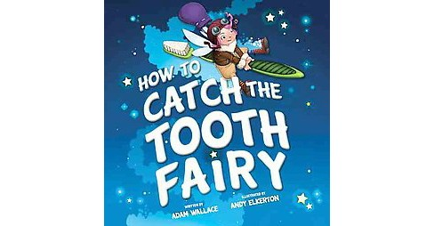 How to Catch the Tooth Fairy (Hardcover) (Adam Wallace) - image 1 of 1