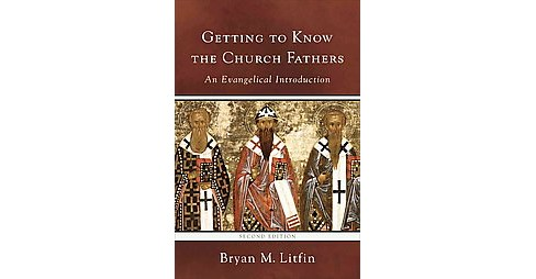 Getting to Know the Church Fathers : An Evangelical Introduction (Paperback) (Bryan M. Litfin) - image 1 of 1