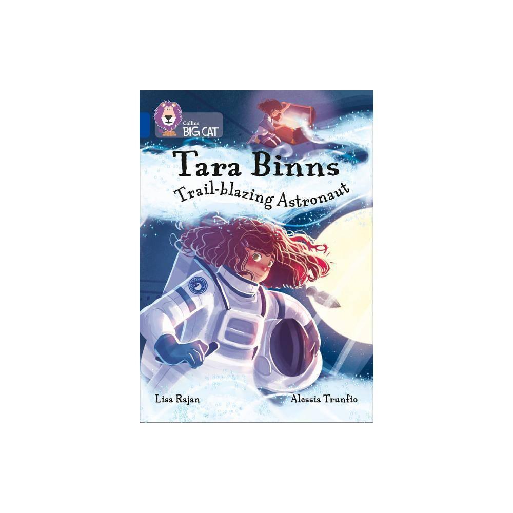 Tara Binns Star Seeking Astronaut Collins Big Cat Tara Binns By Lisa Rajan Paperback