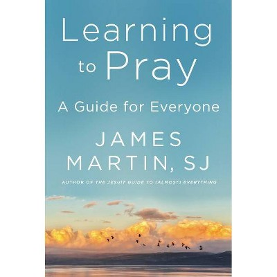 Learning to Pray - by James Martin (Hardcover)