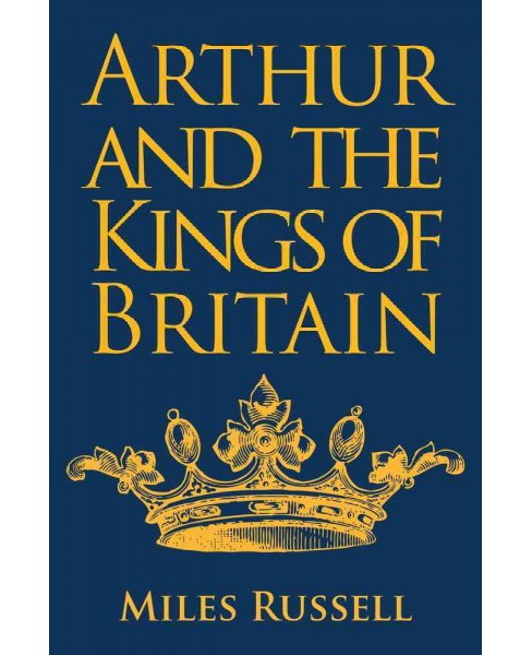 Arthur and the Kings of Britain (Hardcover) (Miles Russell) - image 1 of 1