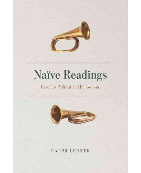 Naïve Readings : Reveilles Political and Philosophic (Hardcover) (Ralph Lerner) - image 1 of 1