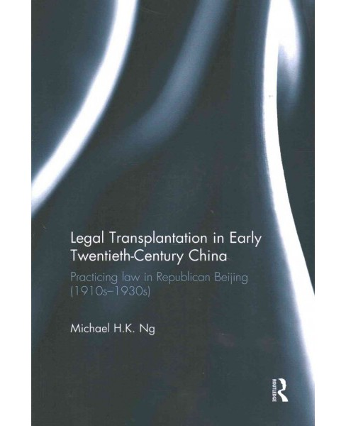 Legal Transplantation in Early Twentieth-Century China : Practicing Law in Republican Beijing - image 1 of 1