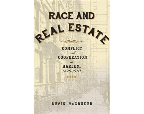 Race and Real Estate : Conflict and Cooperation in Harlem, 1890-1920 (Reprint) (Paperback) (Kevin - image 1 of 1