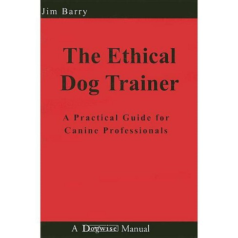 The Ethical Dog Trainer - by  Jim Barry (Paperback) - image 1 of 1