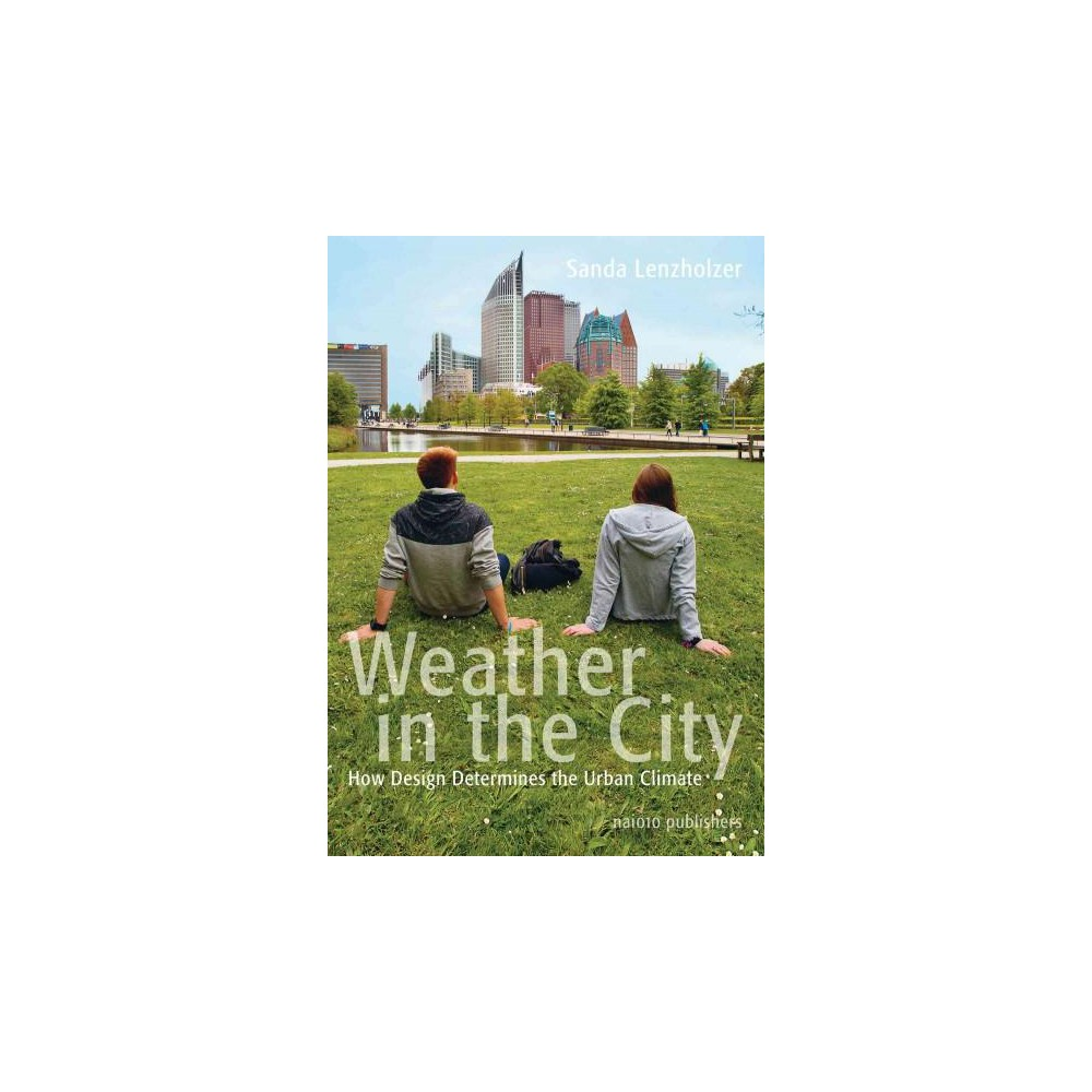 Weather in the City : How Design Shapes the Urban Climate (Paperback) (Sanda Lenzholer)
