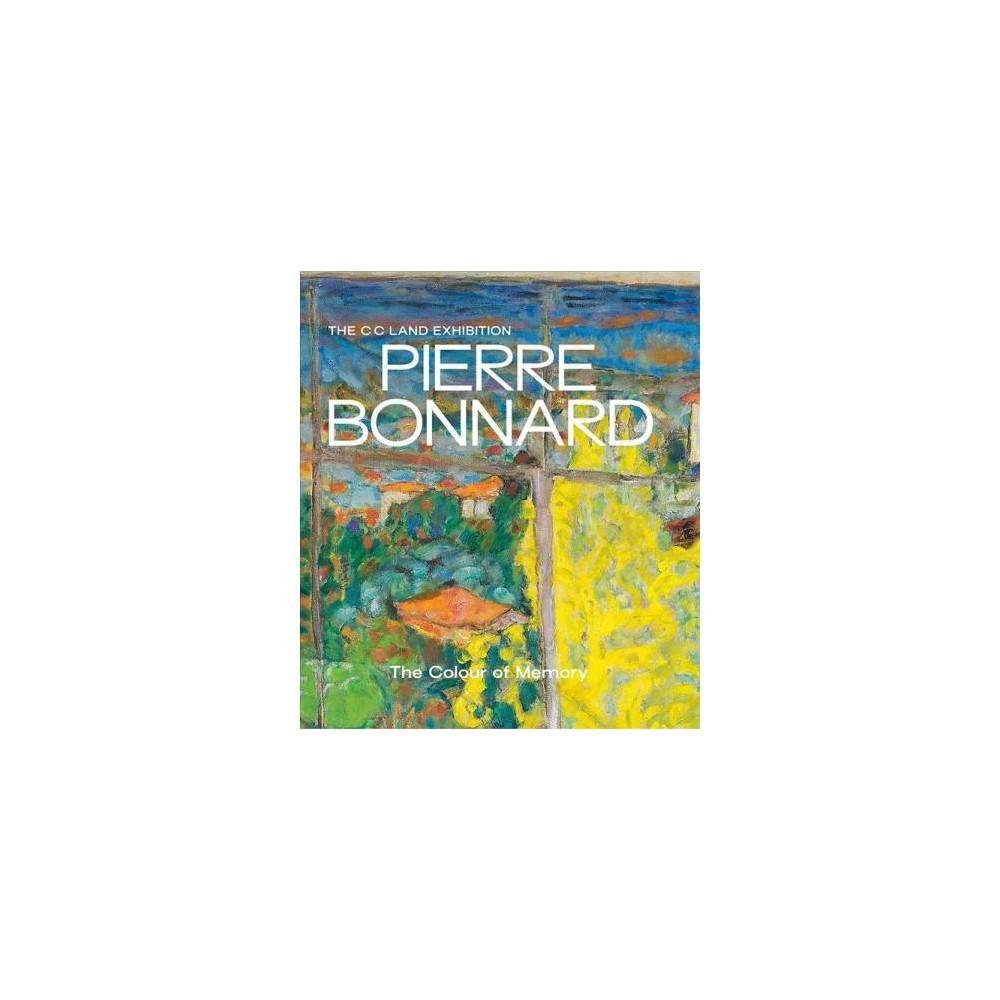 C C Land Exhibition : Pierre Bonnard: The Colour of Memory - (Hardcover)