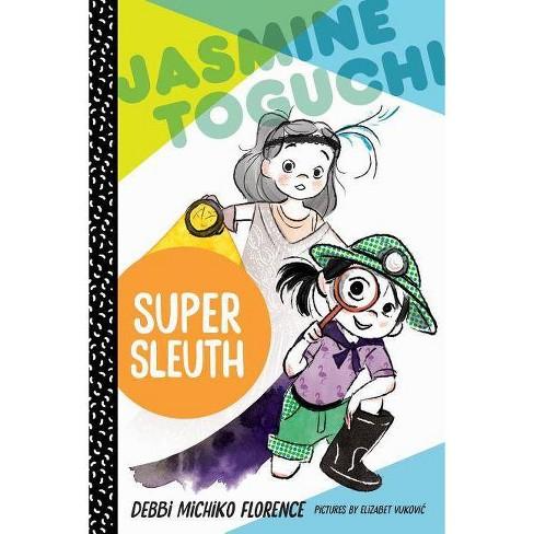 Jasmine Toguchi, Super Sleuth - by  Debbi Michiko Florence (Hardcover) - image 1 of 1