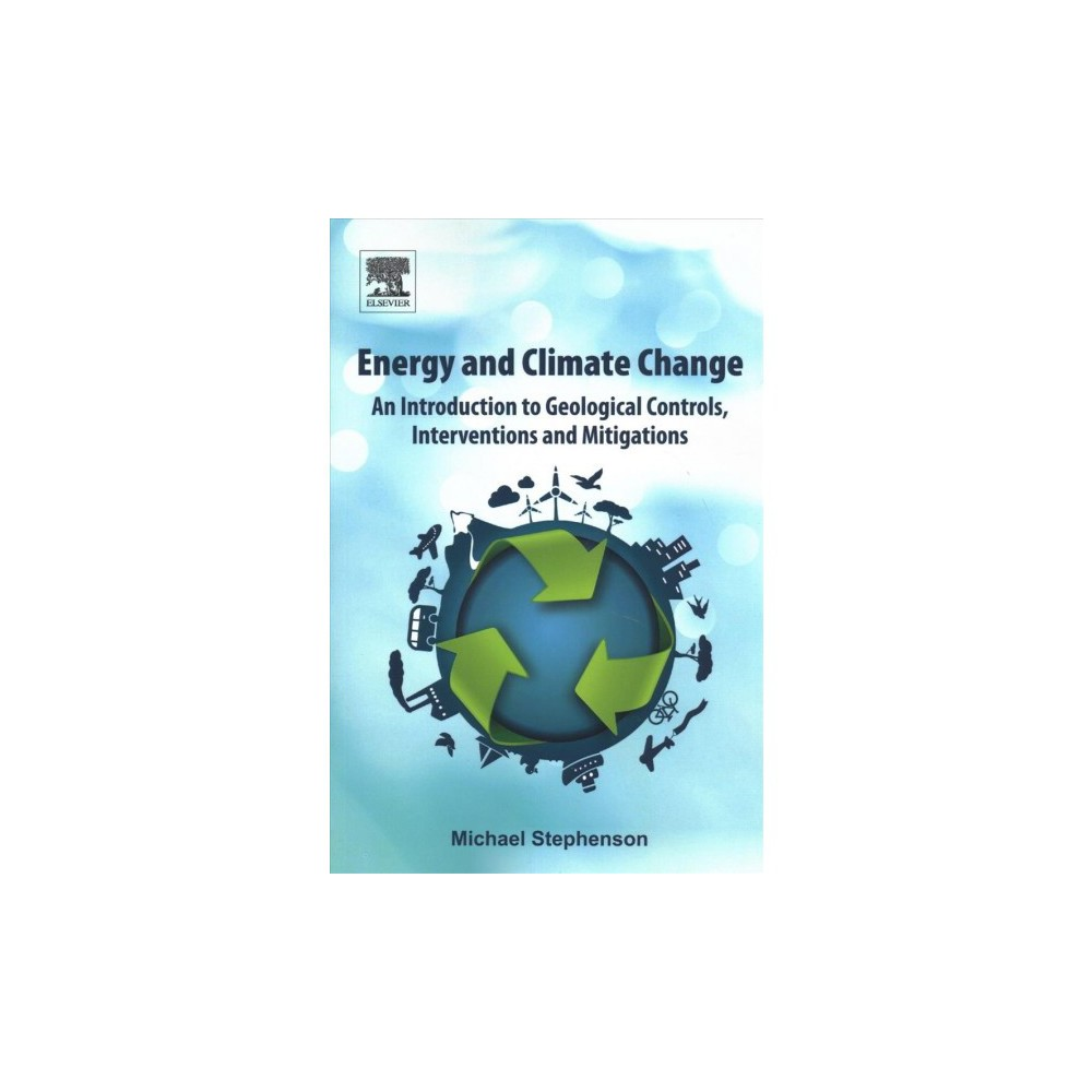 Energy and Climate Change : An Introduction to Geological Controls, Interventions and Mitigations