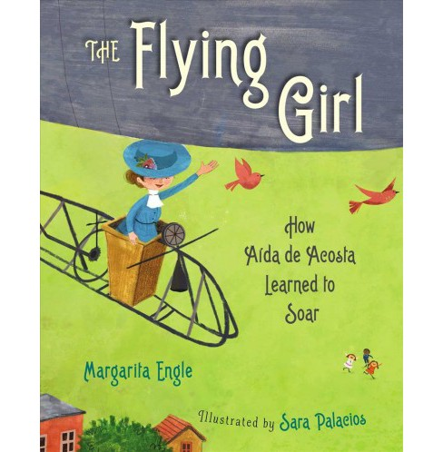 Flying Girl : How Aida de Acosta Learned to Soar -  by Margarita Engle (School And Library) - image 1 of 1