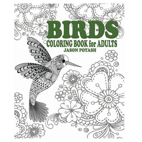 Birds Coloring Book for Adults - by Jason Potash (Paperback)