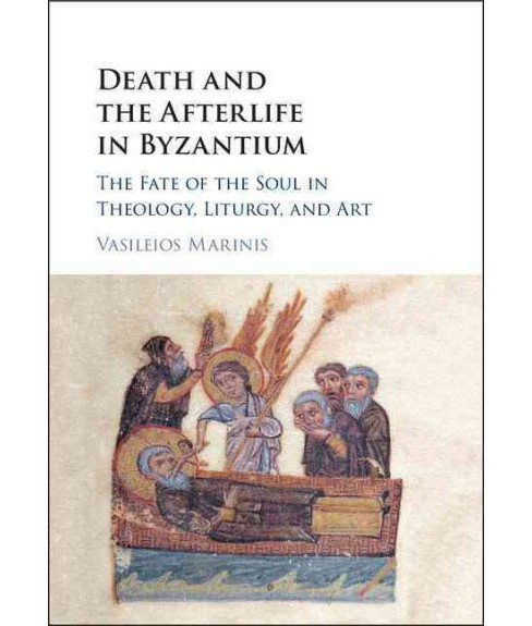 Death and the Afterlife in Byzantium : The Fate of the Soul in Theology, Literature, and Art (Hardcover) - image 1 of 1