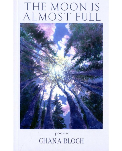 Moon Is Almost Full (Paperback) (Chana Bloch) - image 1 of 1