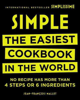 Simple : The Easiest Cookbook in the World: No Recipe Has More Than 4 Steps or 6 Ingredients (Hardcover)