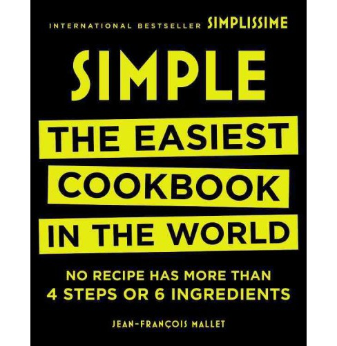 Simple : The Easiest Cookbook in the World: No Recipe Has More Than 4 Steps or 6 Ingredients (Hardcover) - image 1 of 1