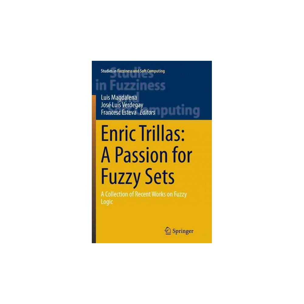 Enric Trillas : A Passion for Fuzzy Sets; a Collection of Recent Works on Fuzzy Logic - Reprint