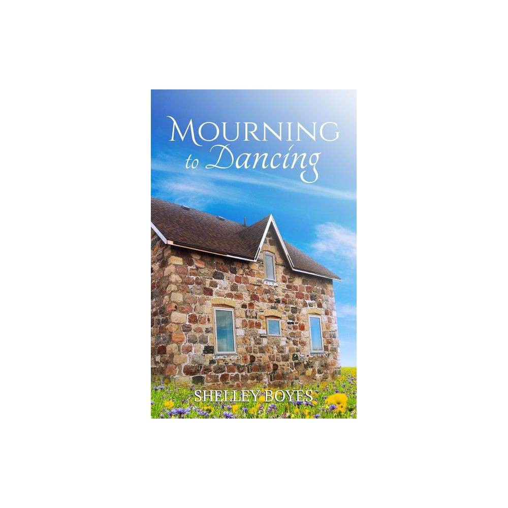 Mourning To Dancing By Shelley Boyes Paperback