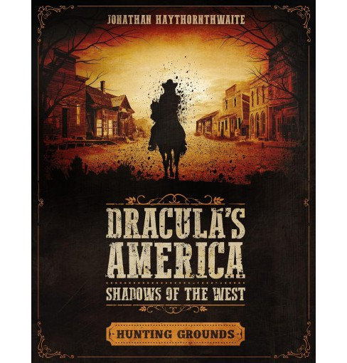 Dracula's America : Shadows of the West: Hunting Grounds (Paperback) (Jonathan Haythornthwaite). - image 1 of 1