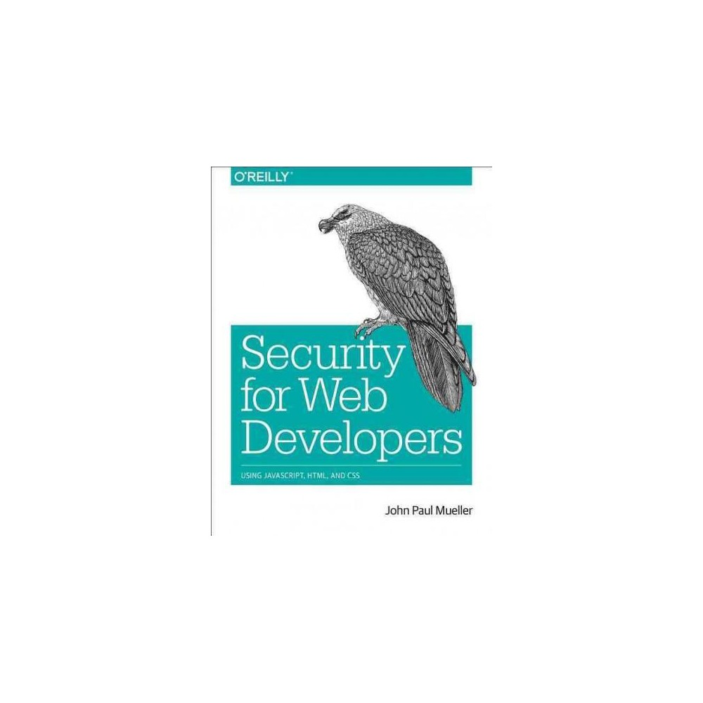 Security for Web Developers : Using Javascript, Html, and Css (Paperback) (John Paul Mueller)