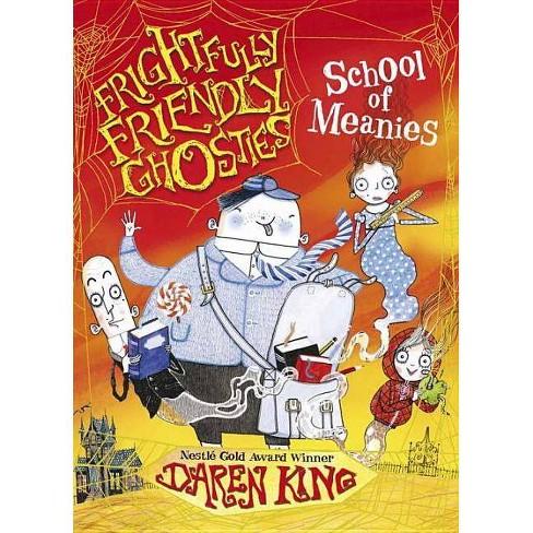 School of Meanies - (Frightfully Friendly Ghosties) by  Daren King (Hardcover) - image 1 of 1