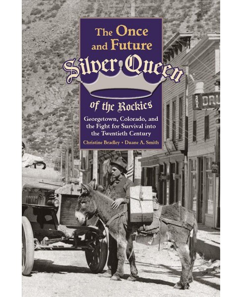 Once and Future Silver Queen of the Rockies : Georgetown, Colorado, and the Fight for Survival into the - image 1 of 1