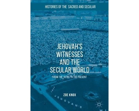 Jehovah's Witnesses and the Secular World : From the 1870s to the Present -  by Zoe Knox (Hardcover) - image 1 of 1