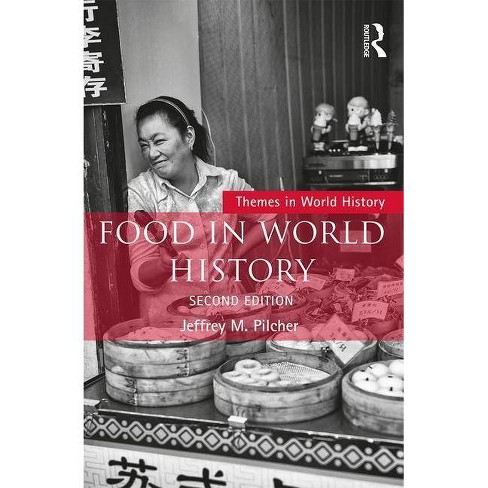 Food in World History - (Themes in World History) 2 Edition by  Jeffrey M Pilcher (Paperback) - image 1 of 1