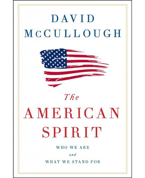 American Spirit : Who We Are and What We Stand for (Hardcover) (David McCullough) - image 1 of 1