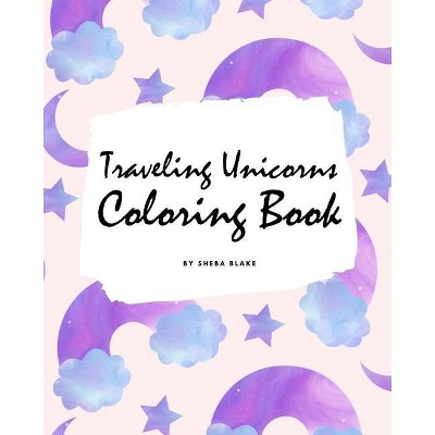 Traveling Unicorns Coloring Book for Children (8x10 Coloring Book / Activity Book) - by  Sheba Blake (Paperback)