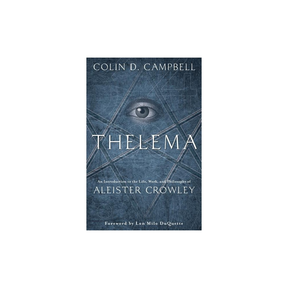 Thelema : An Introduction to the Life, Work & Philosophy of Aleister Crowley - (Paperback)