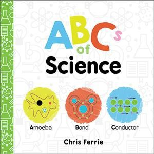 Abcs of Science : Amoeba, Bond, Conductor - (Baby University)by Chris Ferrie (Hardcover)
