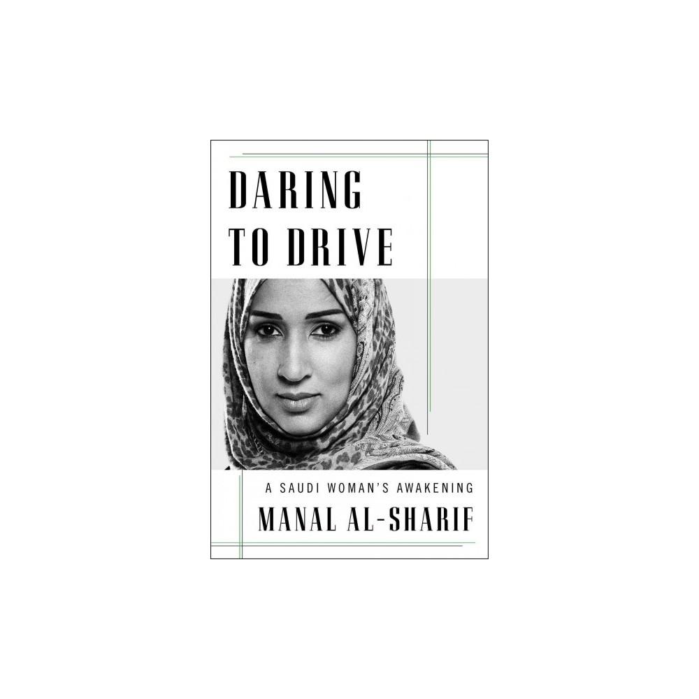 Daring to Drive : A Saudi Woman's Awakening - by Manal Al-sharif (Hardcover)